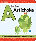 A Is for Artichoke: A Foodie Alphabet from Artichoke to Zest