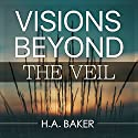 Visions Beyond the Veil Audiobook by H. A. Baker Narrated by William Crockett