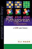 The Pythagorean Theorem: A 4,000-Year History (Princeton Science Library)