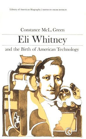 Eli Whitney and the Birth of American Technology (Library of American Biography Series)