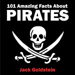 101 Amazing Facts About Pirates | Jack Goldstein