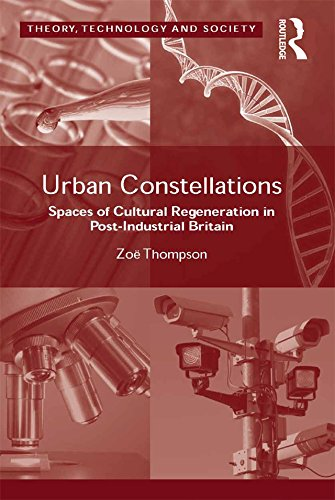 (Urban Constellations: Spaces of Cultural Regeneration in Post-Industrial Britain (Theory, Technology and Society))