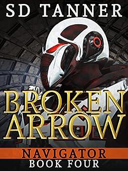 Broken Arrow: Navigator Book Four by [Tanner, SD]