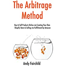 The Arbitrage Method: Buy & Sell Products Online via Creating Your Own Shopify Store & Selling via Fulfillment by Amazon  (bundle)