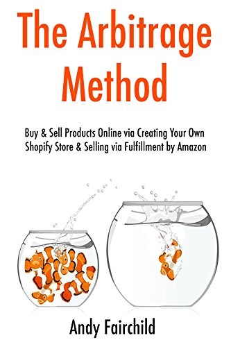 The Arbitrage Method: Buy & Sell Products Online via Creating Your Own Shopify Store & Selling via Fulfillment by Amazon  - Domain Store Hours The