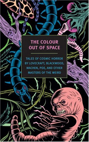 The Colour Out of Space: Tales of Cosmic Horror by Lovecraft, Blackwood, Machen, Poe, and Other Masters of the Weird (New York Review Books Classics)
