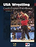 USA Wrestling Coach's Guide to Excellence, 2nd Edition (U.S.O.C. Sports Education Series), USA Wrestling, 0976930315
