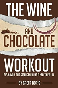 The Wine and Chocolate Workout: Sip, Savor, and Strengthen for a Healthier Life