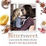 Bittersweet: Lessons From my Mother's Kitchen | Matt McAllester