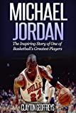 Michael Jordan: The Inspiring Story of One of