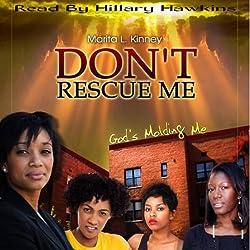 Don't Rescue Me, God's Molding Me