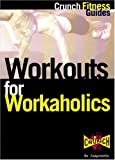 Workouts for Workaholics: Get Your Body in Shape While You Keep Your Career in Gear (Crunch fitness guides)