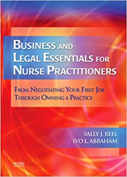 Business and Legal Essentials for Nurse Practitioners: From Negotiating Your First Job Through Owning a Practice, 1e