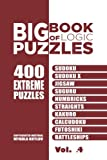 Big Book Of Logic Puzzles - 400 Extreme Puzzles: Sudoku, Sudoku X, Jigsaw, Suguru, Numbricks, Straights, Kakuro, Calcudoku, Futoshiki, Battleships (Volume 4)
