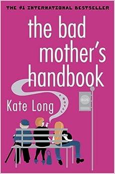 Book The Bad Mother's Handbook: A Novel