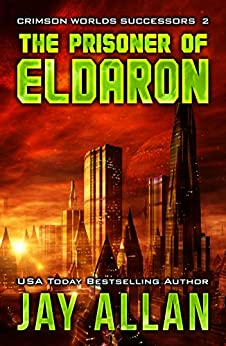 The Prisoner of Eldaron (Crimson Worlds Successors Book 2) by [Allan, Jay]