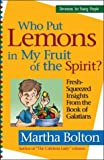Who Put Lemons in My Fruit of the Spirit?, Marth Bolton, 0830735224