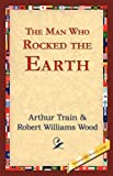 The Man Who Rocked the Earth, Arthur Cheney Train, 1421824655