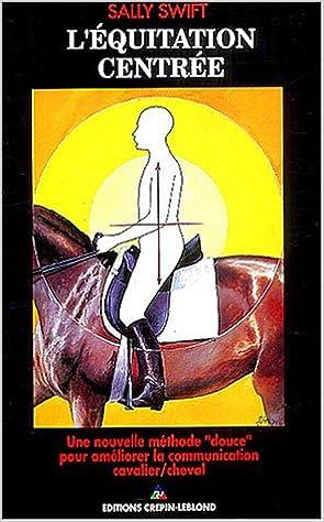 Léquitation centrée : Une nouvelle méthode douce pour améliorer la communication cavalier/cheval