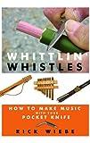 Whittlin' Whistles, Rick Wiebe, 1610350499