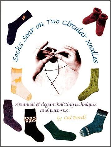 Socks Soar On Two Circular Needles A Manual Of Elegant Knitting