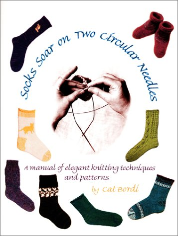 Socks Soar on Two Circular Needles: a Manual of Elegant Knitting Techniques and Patterns