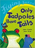 Only Tadpoles Have Tails, Jane Clarke, 0778714845