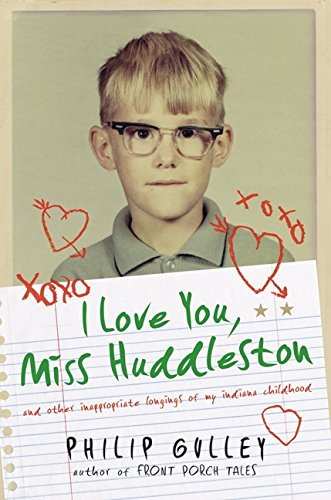 Download I Love You, Miss Huddleston: And Other Inappropriate Longings of My Indiana Childhood PDF