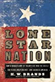 Front cover for the book Lone Star Nation: How a Ragged Army of Volunteers Won the Battle for Texas Independence - and Changed America by H. W. Brands