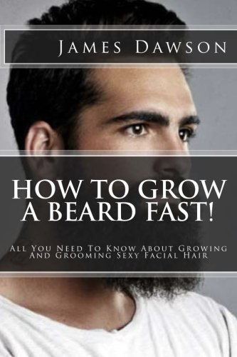 Download How To Grow A Beard Fast!: All You Need To Know About Growing And Grooming Sexy Facial Hair ebook