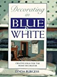Decorating in Blue and White, Lynda Burgess, 0304349275