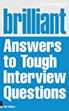Brilliant Answers to Tough Interview Questions (Brilliant Business)