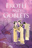 Froth and Goblets, Ted Scott, 1452505004