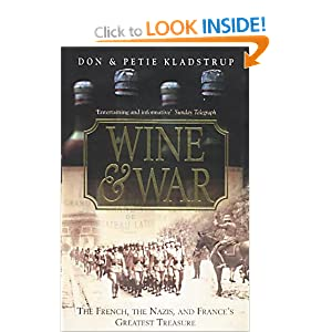 Wine and War: The French, the Nazis, and France's Greatest Treasure Donald Kladstrup and Petie Kladstrup