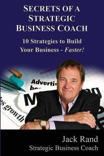 Secrets of a Strategic Business Coach: 10 Strategies to Build Your Business -- Faster! ebook