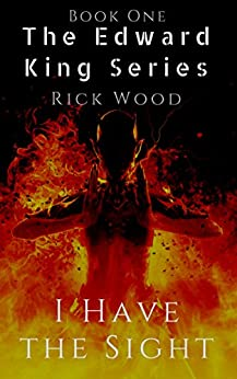 I Have the Sight (EDWARD KING Book 1) by [Wood, Rick]