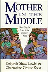 Mother in the Middle: Searching for Peace in the Mommy Wars Paperback
