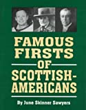 Famous Firsts of Scottish-Americans, June S. Sawyers, 1565541227