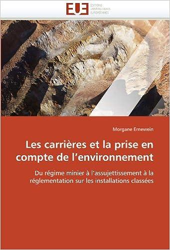 Lire un Les carrières et la prise en compte de l'environnement: Du régime minier à l'assujettissement à la réglementation sur les installations classées epub, pdf