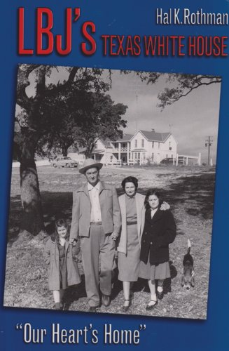 LBJ's Texas White House:Our Heart's Home.