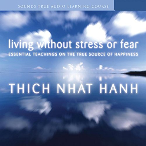 Living Without Stress or Fear: Essential Teachings on the True Source of Happiness by Sounds True