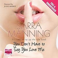 You Don't Have to Say You Love Me Hörbuch von Sarra Manning Gesprochen von: Julie Maisey