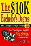 The $10K Bachelor's Degree : Earn Your Diploma for $10K Without Scholarships, a Pell Grant or Financial Aid, Glenn, R. P., 1941081150