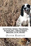Hunting Dogs: Training, Handling, Treatment, Breeds, Gun, Sport, Oliver Hartley, 1484862511