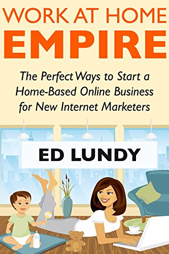 [E.B.O.O.K] Work at Home Empire - 2018: The Perfect Ways to Start a Home-Based Online Business for New Internet<br />[Z.I.P]