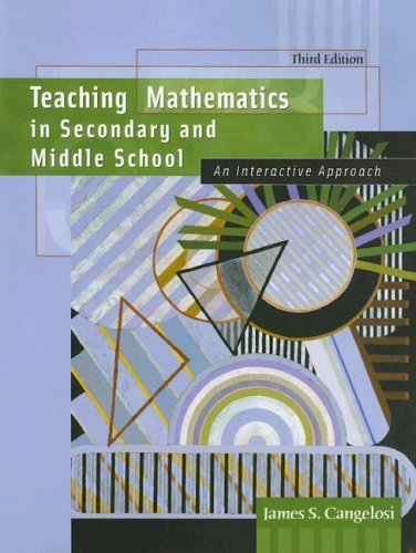 Teaching Mathematics in Secondary and Middle School: An Interactive Approach (3rd Edition)