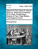Report of the Case of Joshua Stow vs. Sherman Converse, for a Libel; Containing a History of Two Trials Before the Superior Court, Anonymous, 1275555276