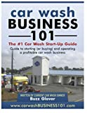 Car Wash Business 101, buzz Glover, 1466447966