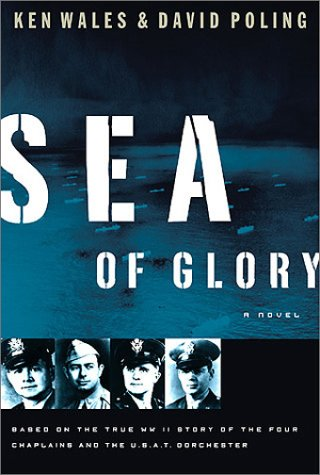 Download Sea of Glory: A Novel Based on the True WWII Story of the Four Chaplains and the U.S.A.T. Dorchester pdf epub