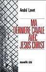 Ma dernière cavale avec Jésus-Christ par Levet